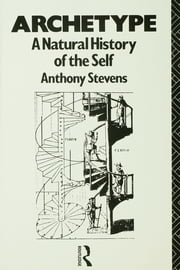 Archetype - A Natural History of the Self ebook by Anthony Stevens