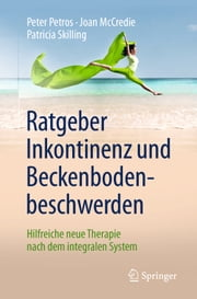 Ratgeber Inkontinenz und Beckenbodenbeschwerden - Hilfreiche neue Therapie nach dem integralen System ebook by Kobo.Web.Store.Products.Fields.ContributorFieldViewModel