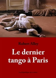 Le dernier tango à Paris eBook par Robert Alley