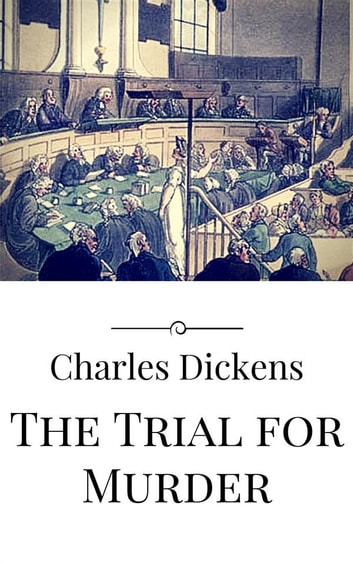 The Trial for Murder ebook by Charles Dickens