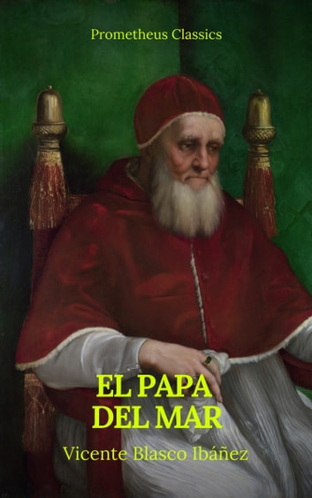 El Papa del mar (Prometheus Classics) ebook by Vicente Blasco Ibáñez,Prometheus Classics