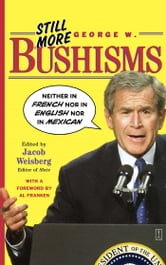"Still More George W. Bushisms - ""Neither in French nor in English nor in Mexican"" ebook by"