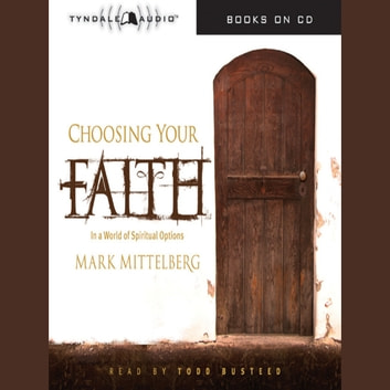 Choosing Your Faith - In a World of Spiritual Options audiobook by Mark Mittelberg