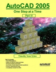 AutoCAD 2005: One Step at a Time - Part III ebook by Sykes, Timothy Sean