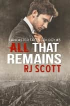 All That Remains ebook by RJ Scott
