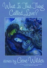 What Is This Thing Called Love? ebook by Gene Wilder
