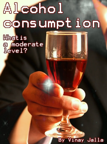Alcohol consumption - What's a moderate level? ebook by Vinay Jalla