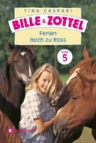 Bille und Zottel Bd. 05 - Ferien hoch zu Ross ebook by Tina Caspari