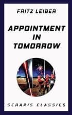 Appointment in Tomorrow ebook by Fritz Leiber, Fox Holden, Randall Garrett,...
