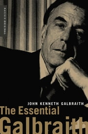 The Essential Galbraith ebook by John Kenneth Galbraith