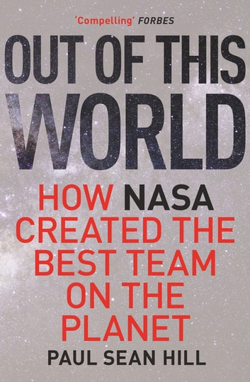 Out of This World - The principles of high performance and perfect decision making learned from leading at NASA ebook by Paul Sean Hill