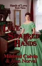 Love-Scarred Hands ebook by Mildred Colvin