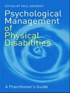 Psychological Management of Physical Disabilities ebook by Paul Kennedy