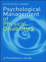 Psychological Management of Physical Disabilities - A Practitioner's Guide ebook by