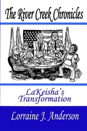 The River Creek Chronicles: LaKeisha's Transformation ebook by Lorraine J. Anderson