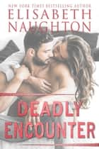 Deadly Encounter ebook by Elisabeth Naughton