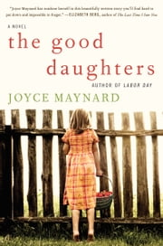 The Good Daughters - A Novel ebook by Joyce Maynard