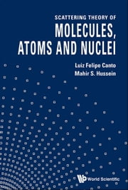 Scattering Theory of Molecules, Atoms and Nuclei ebook by Luiz Felipe Canto,Mahir S Hussein