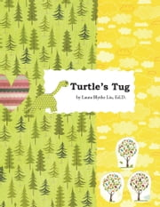"Turtle's Tug - A Discovery of Hopeful Kindness as Life's ""More"" ebook by Laura Blythe Liu, EdD"