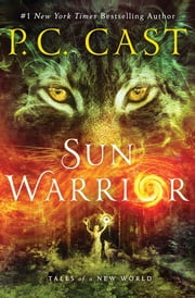 Sun Warrior - Tales of a New World ebook by P. C. Cast