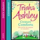 CREATURE COMFORTS audiobook by Trisha Ashley
