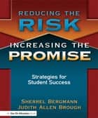 Reducing the Risk, Increasing the Promise - Strategies for Student Success ebook by Sherrell Bergmann, Judith Brough