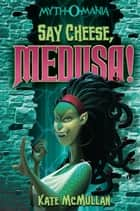 Say Cheese, Medusa! ebook by Kate McMullan