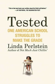 Tested - One American School Struggles to Make the Grade ebook by Linda Perlstein