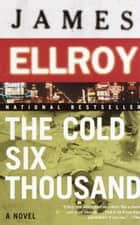 The Cold Six Thousand - Underworld USA 2 ebook by James Ellroy