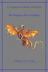 The Dragons Of Avordshire ebook by Tiffany T.J. Craig