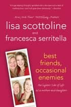Best Friends, Occasional Enemies ebook by Lisa Scottoline,Francesca Serritella