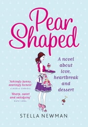 Pear Shaped - A novel about love, heartbreak and dessert ebook by Stella Newman