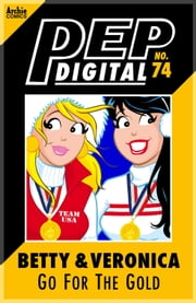 Pep Digital Vol. 074: Betty & Veronica Go for Gold! ebook by Archie Superstars