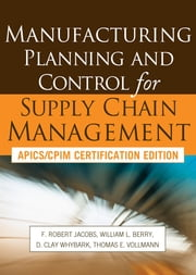 Manufacturing Planning and Control for Supply Chain Management ebook by F. Robert Jacobs,William Berry,D. Clay Whybark,Thomas Vollmann