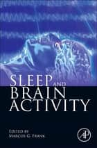 Sleep and Brain Activity ebook by Marcos G. Frank