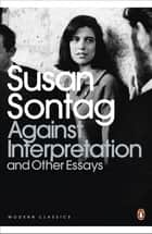 Against Interpretation and Other Essays ebook by Susan Sontag