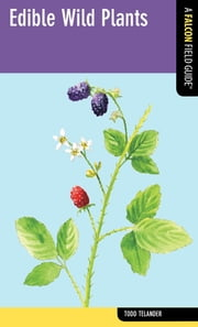 Edible Wild Plants - A Falcon Field Guide ebook by Todd Telander