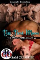 The First Moon ebook by Sam Crescent