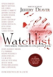 Watchlist - Two Serial Thrillers in One Killer Book ebook by Jeffery Deaver,Linda Barnes,Brett Battles,David Corbett,Lee Child,Joseph Finder,Jim Fusilli,James Grady,John Gilstrap,David Hewson,Jon Land,Gayle Lynds,John Ramsey Miller,David Liss,P.J. Parrish,Ralph Pezzullo,SJ Rozan,James Phelan,Lisa Scottoline,Jenny Siler,Erica Spindler,Peter Spiegelman,MJ Rose