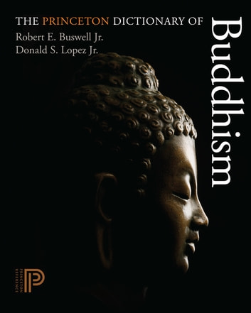 The Princeton Dictionary of Buddhism ebook by Robert E. Buswell, Jr.,Donald S. Lopez, Jr.