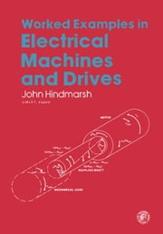 Worked Examples in Electrical Machines and Drives: Applied Electricity and Electronics ebook by Hindmarsh, John