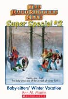 The Baby-Sitters Club Super Special #3: Baby-Sitters' Winter Vacation ebook by Ann M. Martin
