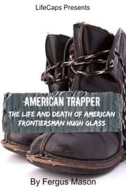 American Trapper - The Life and Death of American Frontiersman Hugh Glass ebook by Fergus Mason