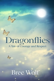 Dragonflies - A Tale of Courage and Respect ebook by Bree Wolf