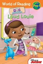 Doc McStuffins: Loud Louie - Level Pre-1 ebook by Disney Book Group, Sheila Sweeny Higginson