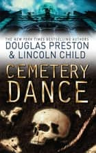 Cemetery Dance - An Agent Pendergast Novel eBook by Douglas Preston, Lincoln Child