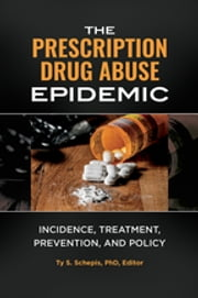 The Prescription Drug Abuse Epidemic: Incidence, Treatment, Prevention, and Policy