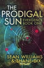 The Prodigal Sun ebook by Sean Williams, Shane Dix