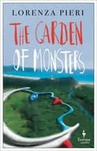 The Garden of Monsters ebook by Lorenza Pieri, Liesl Schillinger