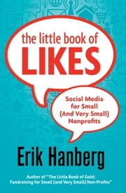 The Little Book of Likes - Social Media for Small (and Very Small) Nonprofits ebook by Erik Hanberg